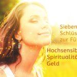 Sieben Schlüssel zur Fülle für Hochsensible, Hochsnesibilität, Spiritualität und Geld