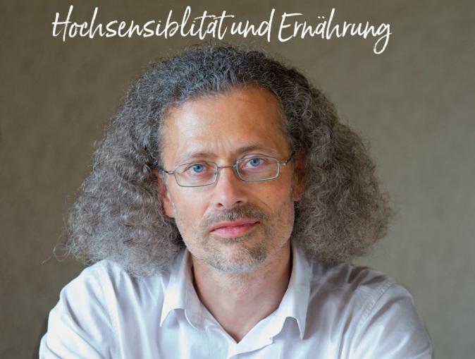 Hochsensibilität und Ernährung. Interview mit Bernhard Bühr