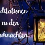 Meditationen, Rauhnächte, Wünsche, Herzensvisionen 2019