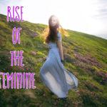 Aufstieg des Weiblichen, Rise of the feminine, Weiblichkeit erwacht, Wiederkehr der Göttin, Hochsensibilität als weibliches Prinzip
