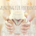 Abgrenzung für Hochsensible, 3 Schritte von Sylvia Harke