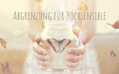 Abgrenzung für Hochsensible & Empathen