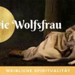 Wolfsfrau, die wilde Frau