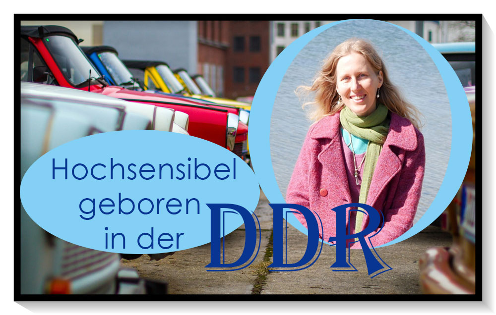 Hochsensibel geboren in der DDR