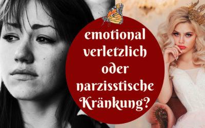 Narzisstische Kränkung oder emotionale Verletzlichkeit?