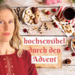 Hochsensibel durch die Adventszeit & Weihnachten